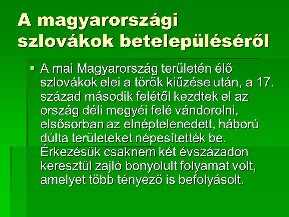 A magyarországi szlovákok betelepüléséről  A mai Magyarország területén élő szlovákok elei a török kiűzése után, a 17.