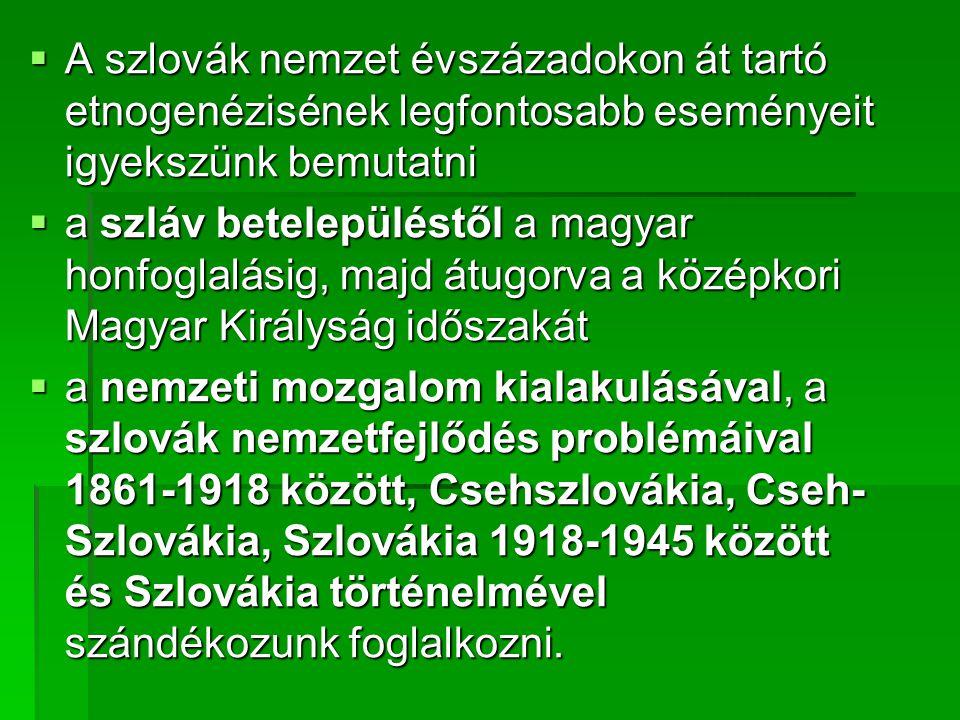  A szlovák nemzet évszázadokon át tartó etnogenézisének legfontosabb eseményeit igyekszünk bemutatni  a szláv betelepüléstől a magyar honfoglalásig, majd átugorva a középkori Magyar Királyság időszakát  a nemzeti mozgalom kialakulásával, a szlovák nemzetfejlődés problémáival 1861-1918 között, Csehszlovákia, Cseh- Szlovákia, Szlovákia 1918-1945 között és Szlovákia történelmével szándékozunk foglalkozni.