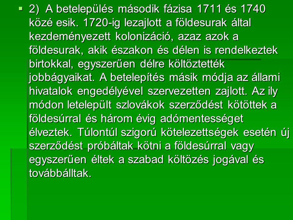  2) A betelepülés második fázisa 1711 és 1740 közé esik.