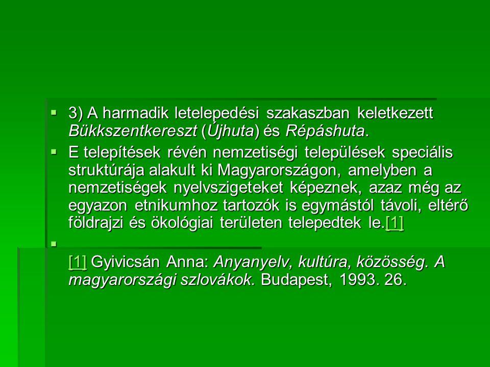  3) A harmadik letelepedési szakaszban keletkezett Bükkszentkereszt (Újhuta) és Répáshuta.