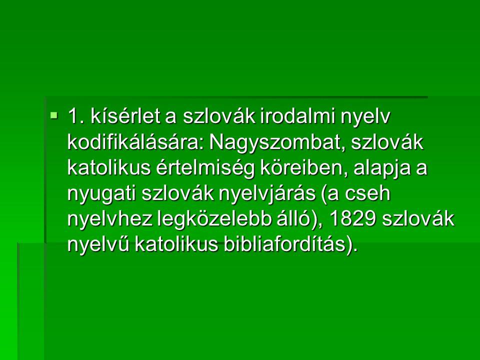  1. kísérlet a szlovák irodalmi nyelv kodifikálására: Nagyszombat, szlovák katolikus értelmiség köreiben, alapja a nyugati szlovák nyelvjárás (a cseh