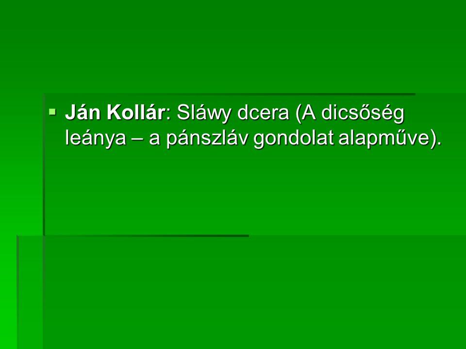  Ján Kollár: Sláwy dcera (A dicsőség leánya – a pánszláv gondolat alapműve).