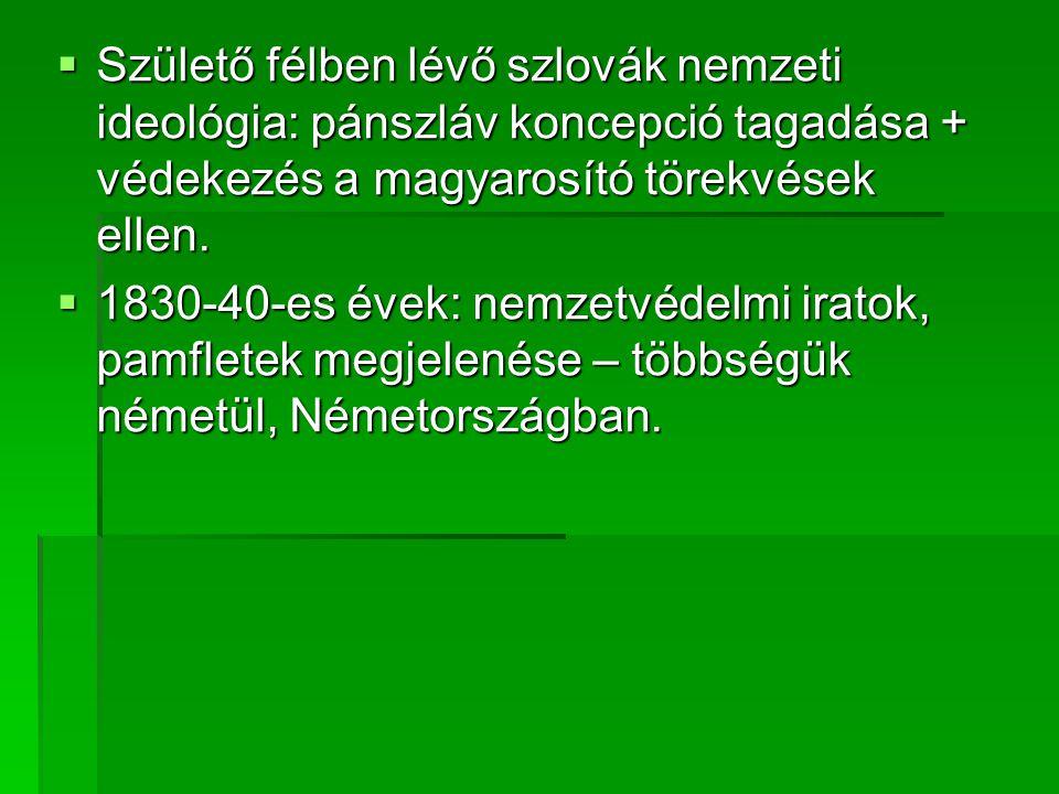  Születő félben lévő szlovák nemzeti ideológia: pánszláv koncepció tagadása + védekezés a magyarosító törekvések ellen.
