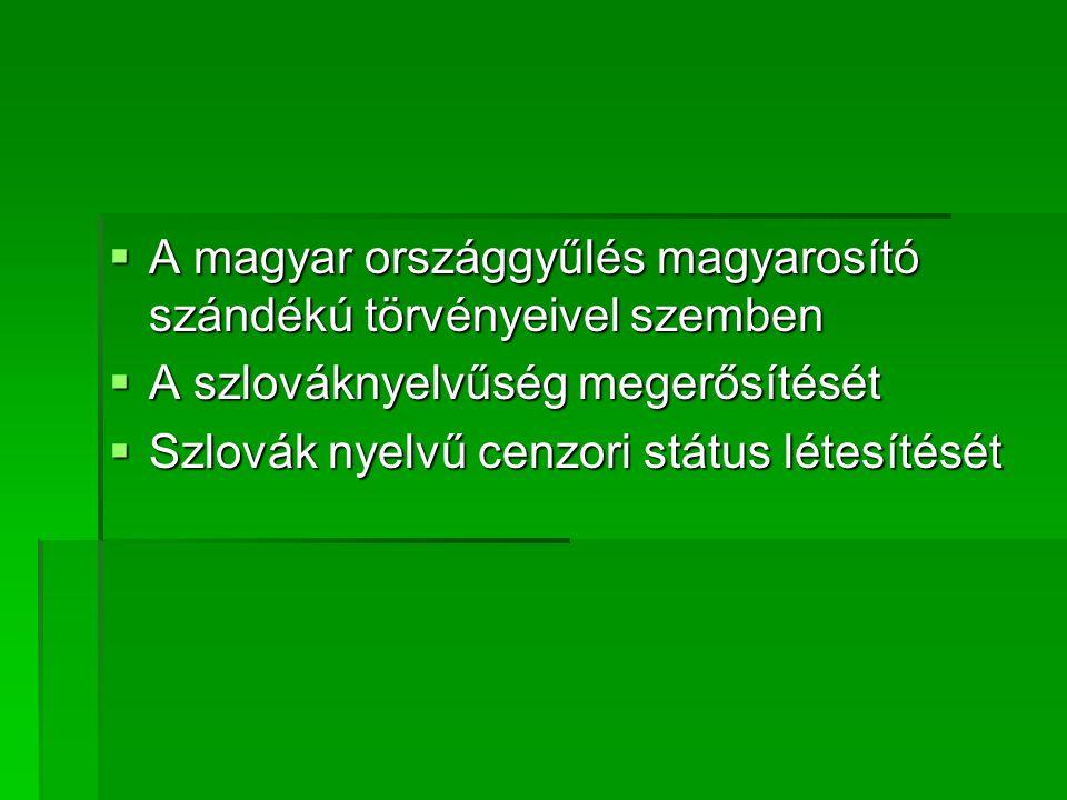  A magyar országgyűlés magyarosító szándékú törvényeivel szemben  A szlováknyelvűség megerősítését  Szlovák nyelvű cenzori státus létesítését