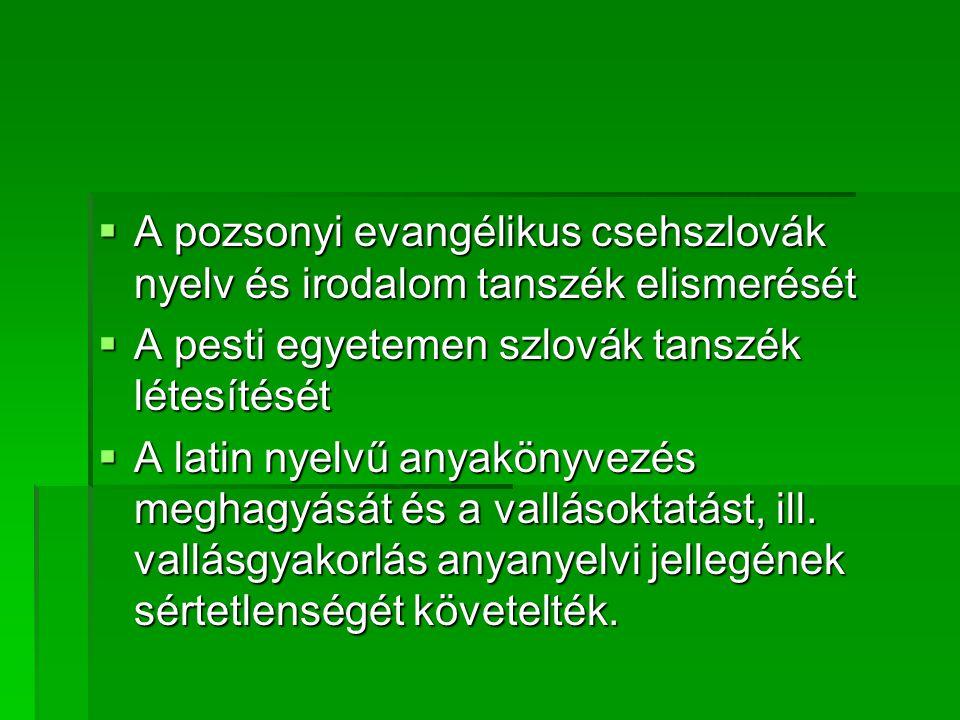  A pozsonyi evangélikus csehszlovák nyelv és irodalom tanszék elismerését  A pesti egyetemen szlovák tanszék létesítését  A latin nyelvű anyakönyvezés meghagyását és a vallásoktatást, ill.