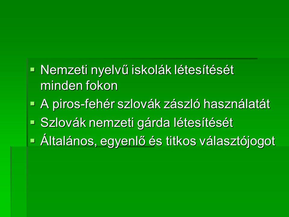 Nemzeti nyelvű iskolák létesítését minden fokon  A piros-fehér szlovák zászló használatát  Szlovák nemzeti gárda létesítését  Általános, egyenlő és titkos választójogot