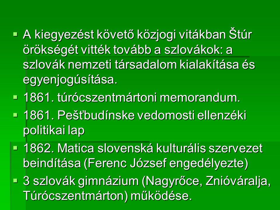  A kiegyezést követő közjogi vitákban Štúr örökségét vitték tovább a szlovákok: a szlovák nemzeti társadalom kialakítása és egyenjogúsítása.