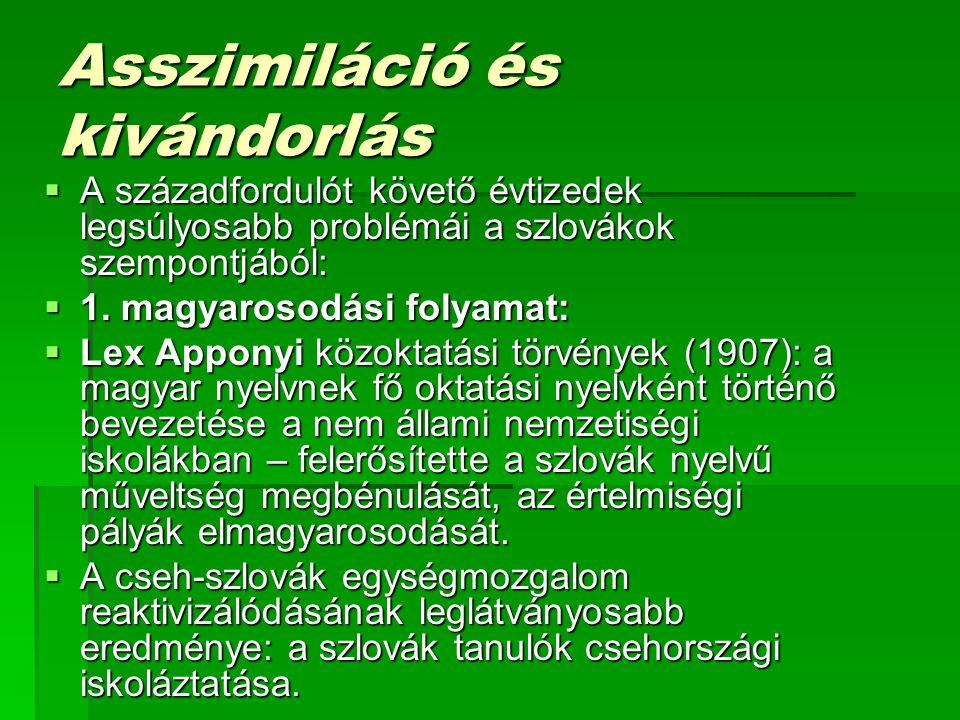 Asszimiláció és kivándorlás  A századfordulót követő évtizedek legsúlyosabb problémái a szlovákok szempontjából:  1.
