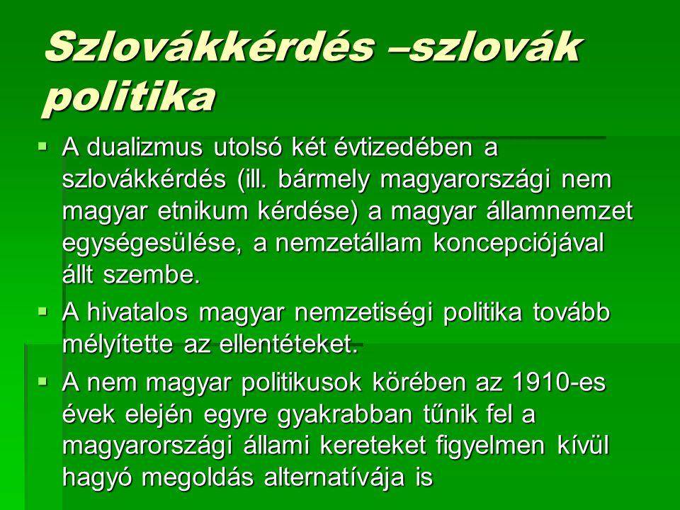 Szlovákkérdés –szlovák politika  A dualizmus utolsó két évtizedében a szlovákkérdés (ill.