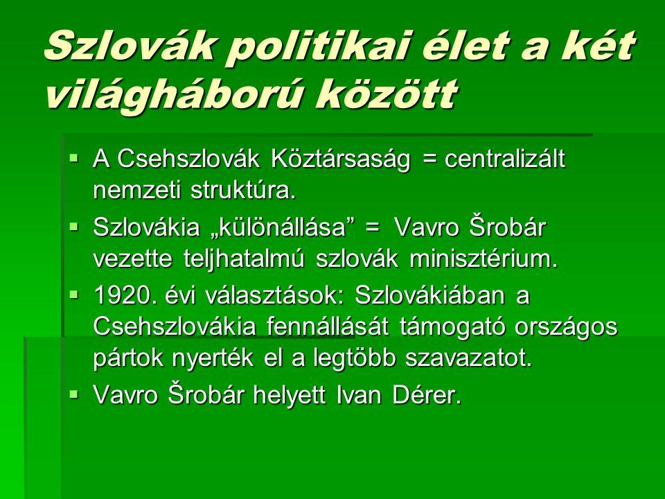 Szlovák politikai élet a két világháború között  A Csehszlovák Köztársaság = centralizált nemzeti struktúra.