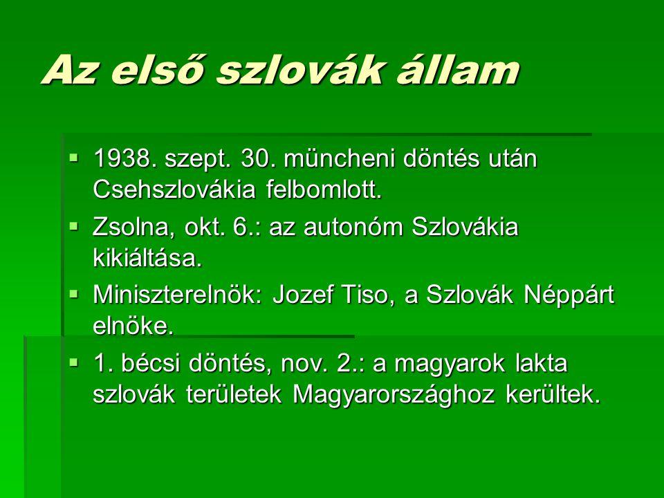 Az első szlovák állam  1938.szept. 30. müncheni döntés után Csehszlovákia felbomlott.