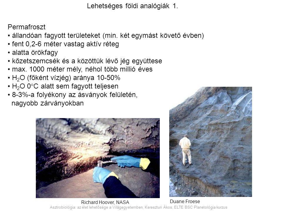 Permafroszt állandóan fagyott területeket (min. két egymást követő évben) fent 0,2-6 méter vastag aktív réteg alatta örökfagy kőzetszemcsék és a közöt