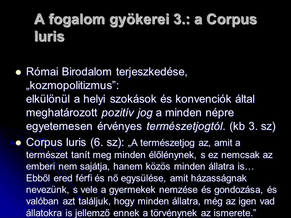 """A fogalom gyökerei 3.: a Corpus Iuris Római Birodalom terjeszkedése, """"kozmopolitizmus"""": elkülönül a helyi szokások és konvenciók által meghatározott p"""