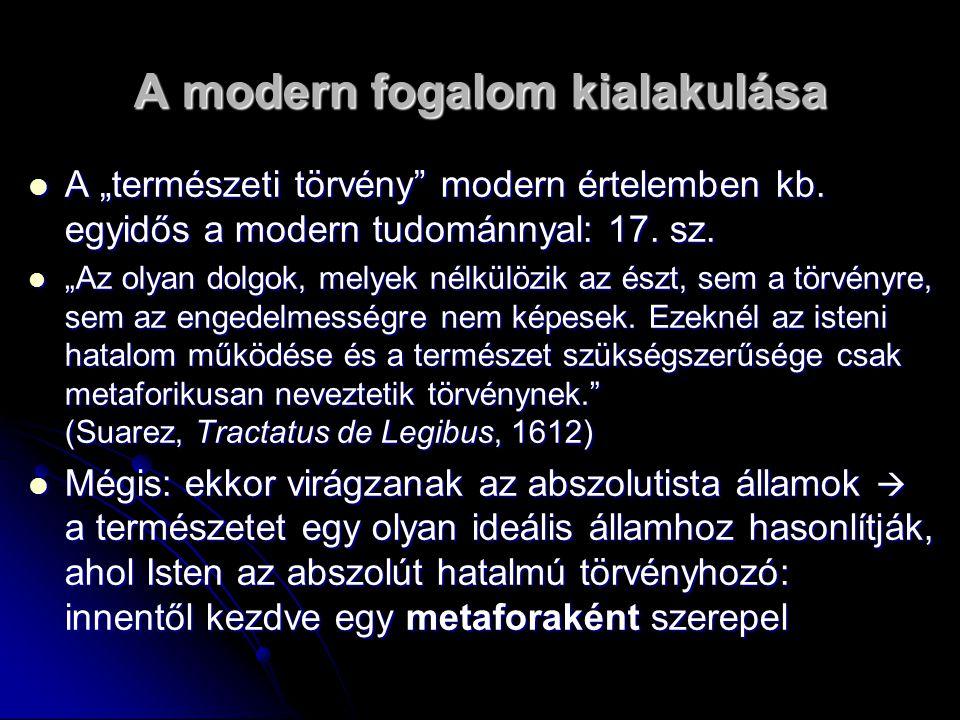 """A modern fogalom kialakulása A """"természeti törvény"""" modern értelemben kb. egyidős a modern tudománnyal: 17. sz. A """"természeti törvény"""" modern értelemb"""