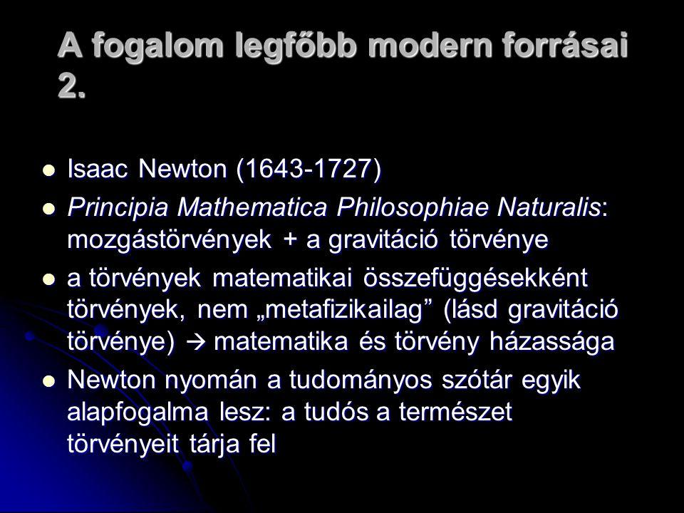 A fogalom legfőbb modern forrásai 2. Isaac Newton (1643-1727) Isaac Newton (1643-1727) Principia Mathematica Philosophiae Naturalis: mozgástörvények +
