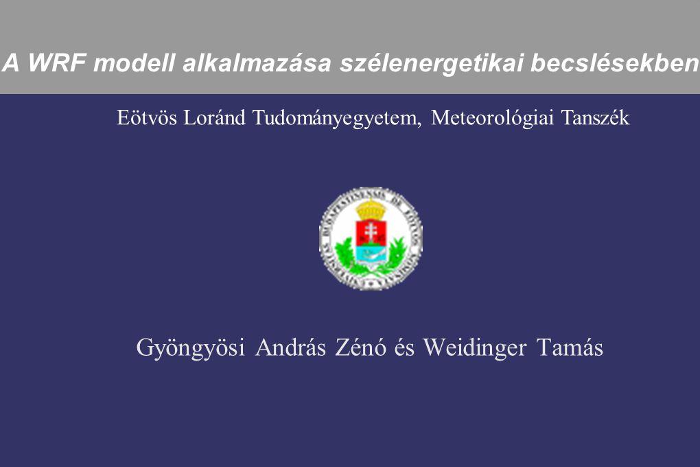 A WRF modell alkalmazása szélenergetikai becslésekben Gyöngyösi András Zénó és Weidinger Tamás Eötvös Loránd Tudományegyetem, Meteorológiai Tanszék