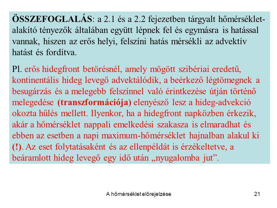 A hőmérséklet előrejelzése21 ÖSSZEFOGLALÁS: a 2.1 és a 2.2 fejezetben tárgyalt hőmérséklet- alakító tényezők általában együtt lépnek fel és egymásra i