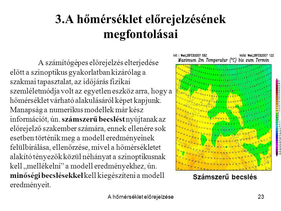 A hőmérséklet előrejelzése23 3.A hőmérséklet előrejelzésének megfontolásai A számítógépes előrejelzés elterjedése előtt a szinoptikus gyakorlatban kiz