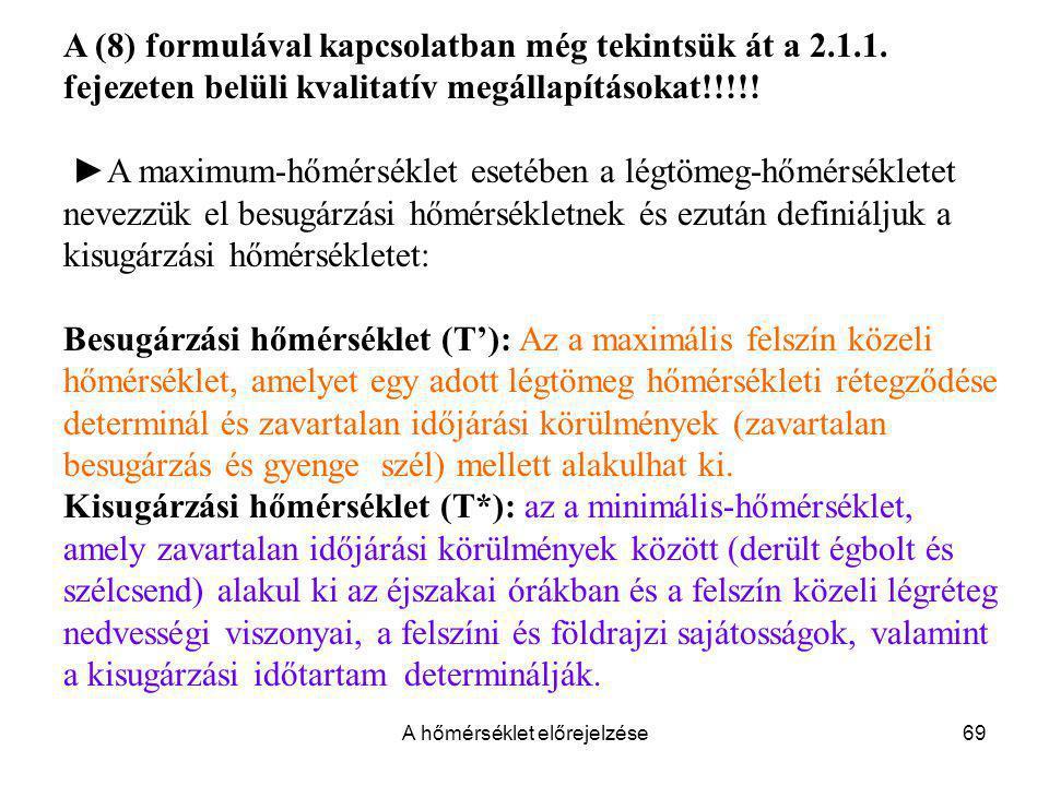 A hőmérséklet előrejelzése69 A (8) formulával kapcsolatban még tekintsük át a 2.1.1. fejezeten belüli kvalitatív megállapításokat!!!!! ►A maximum-hőmé