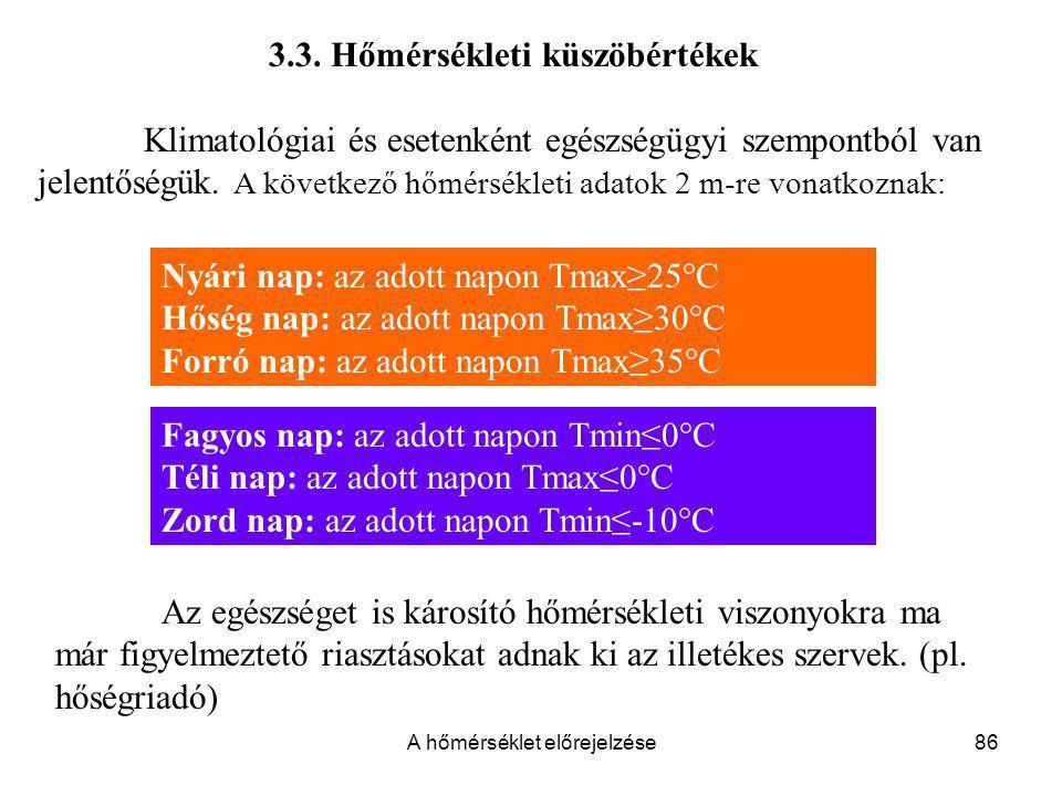 A hőmérséklet előrejelzése86 3.3. Hőmérsékleti küszöbértékek Klimatológiai és esetenként egészségügyi szempontból van jelentőségük. A következő hőmérs