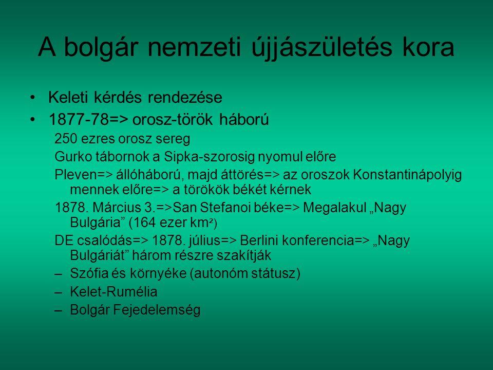 A bolgár nemzeti újjászületés kora Keleti kérdés rendezése 1877-78=> orosz-török háború 250 ezres orosz sereg Gurko tábornok a Sipka-szorosig nyomul előre Pleven=> állóháború, majd áttörés=> az oroszok Konstantinápolyig mennek előre=> a törökök békét kérnek 1878.