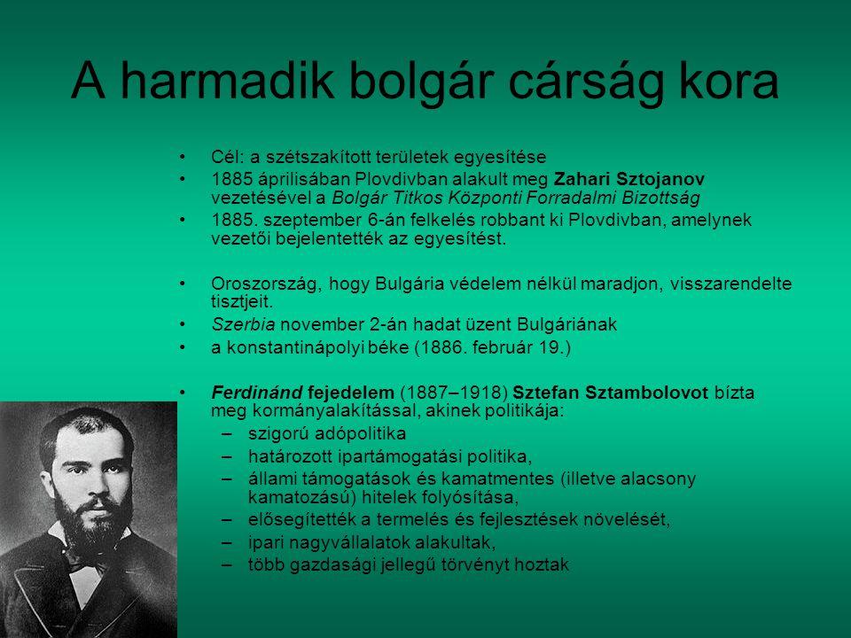 A harmadik bolgár cárság kora Cél: a szétszakított területek egyesítése 1885 áprilisában Plovdivban alakult meg Zahari Sztojanov vezetésével a Bolgár Titkos Központi Forradalmi Bizottság 1885.