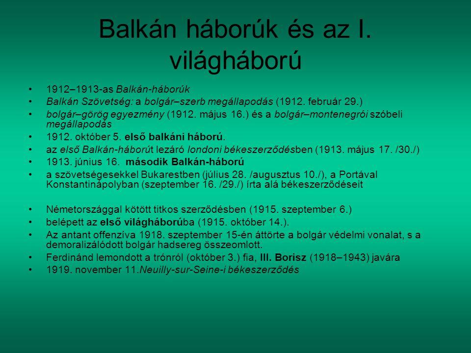Balkán háborúk és az I. világháború 1912–1913-as Balkán-háborúk Balkán Szövetség: a bolgár–szerb megállapodás (1912. február 29.) bolgár–görög egyezmé