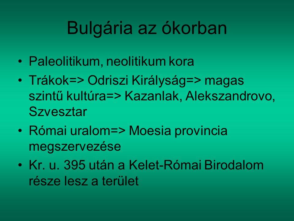 Bulgária az ókorban Paleolitikum, neolitikum kora Trákok=> Odriszi Királyság=> magas szintű kultúra=> Kazanlak, Alekszandrovo, Szvesztar Római uralom=> Moesia provincia megszervezése Kr.