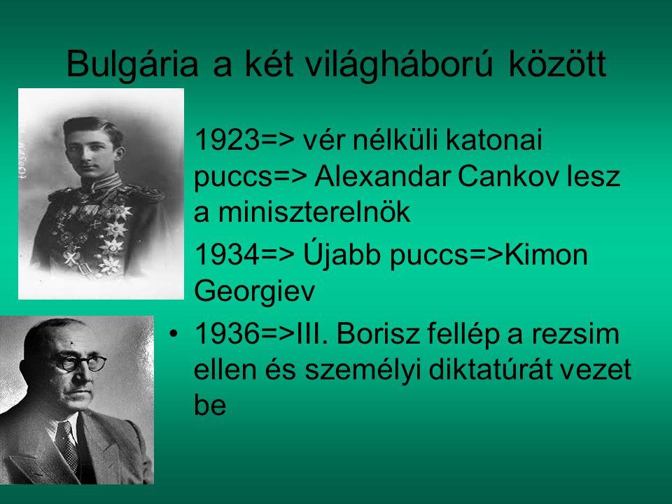 Bulgária a két világháború között 1923=> vér nélküli katonai puccs=> Alexandar Cankov lesz a miniszterelnök 1934=> Újabb puccs=>Kimon Georgiev 1936=>I