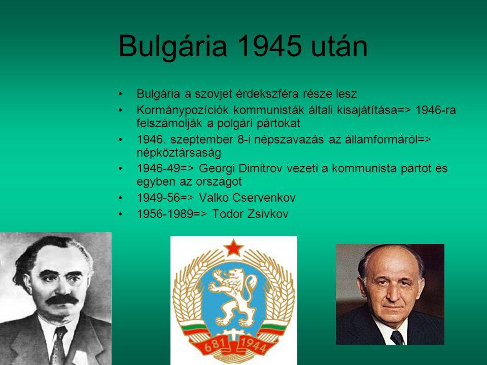 Bulgária 1945 után Bulgária a szovjet érdekszféra része lesz Kormánypozíciók kommunisták általi kisajátítása=> 1946-ra felszámolják a polgári pártokat 1946.