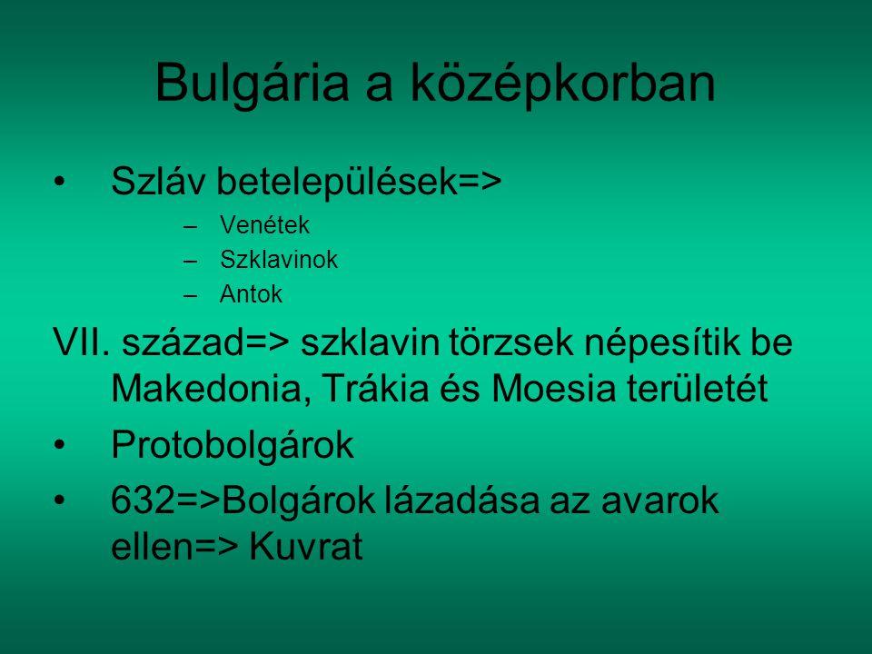 Bulgária a középkorban Szláv betelepülések=> –Venétek –Szklavinok –Antok VII. század=> szklavin törzsek népesítik be Makedonia, Trákia és Moesia terül