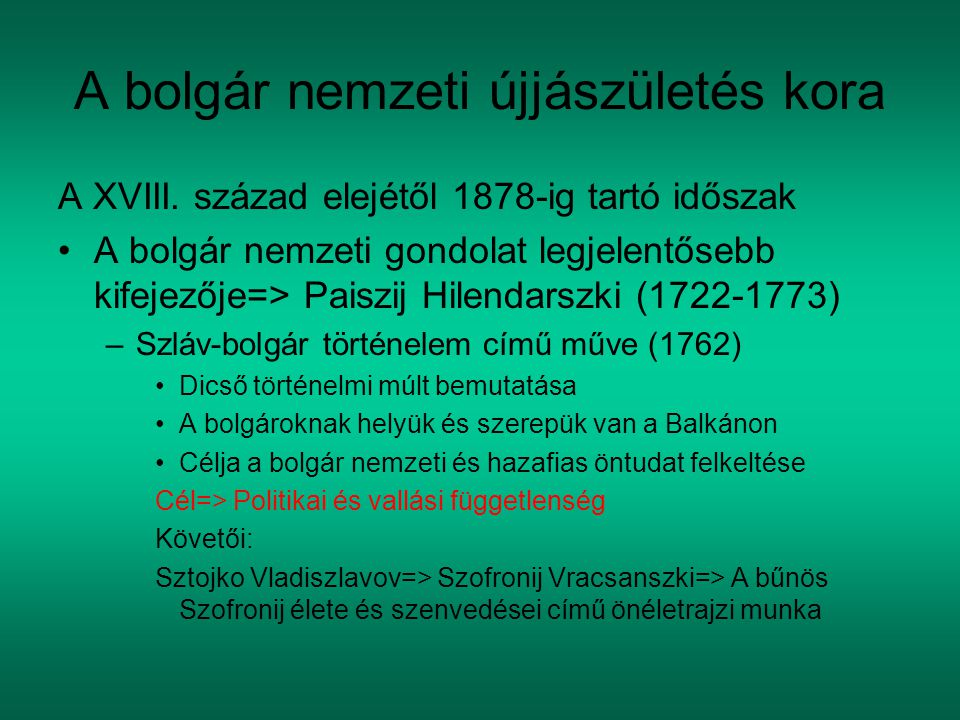 A bolgár nemzeti újjászületés kora A XVIII. század elejétől 1878-ig tartó időszak A bolgár nemzeti gondolat legjelentősebb kifejezője=> Paiszij Hilend