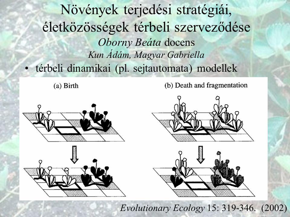 térbeli dinamikai (pl. sejtautomata) modellek Növények terjedési stratégiái, életközösségek térbeli szerveződése Oborny Beáta docens Kun Ádám, Magyar