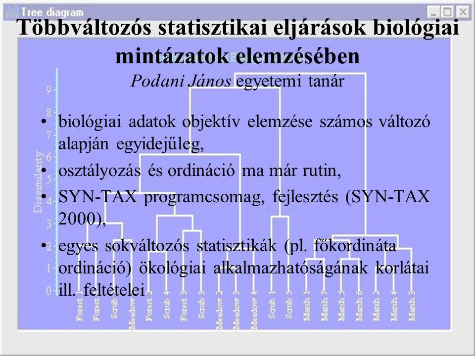 Többváltozós statisztikai eljárások biológiai mintázatok elemzésében Podani János egyetemi tanár biológiai adatok objektív elemzése számos változó ala