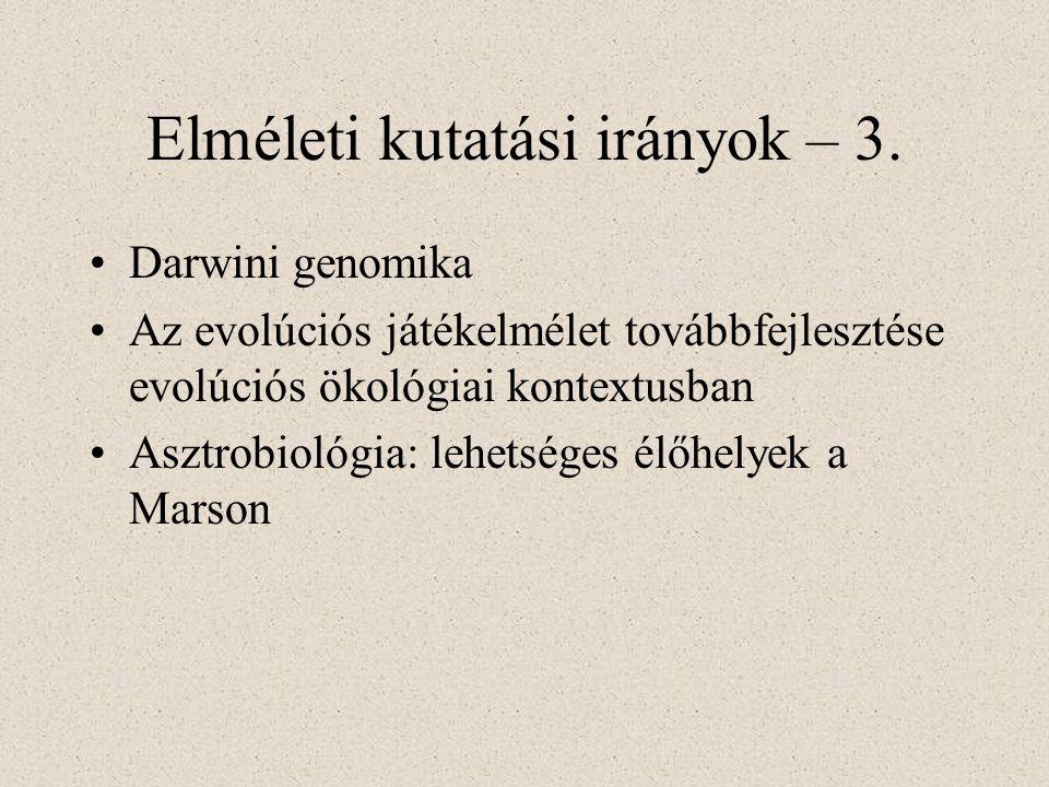 Elméleti kutatási irányok – 3. Darwini genomika Az evolúciós játékelmélet továbbfejlesztése evolúciós ökológiai kontextusban Asztrobiológia: lehetsége