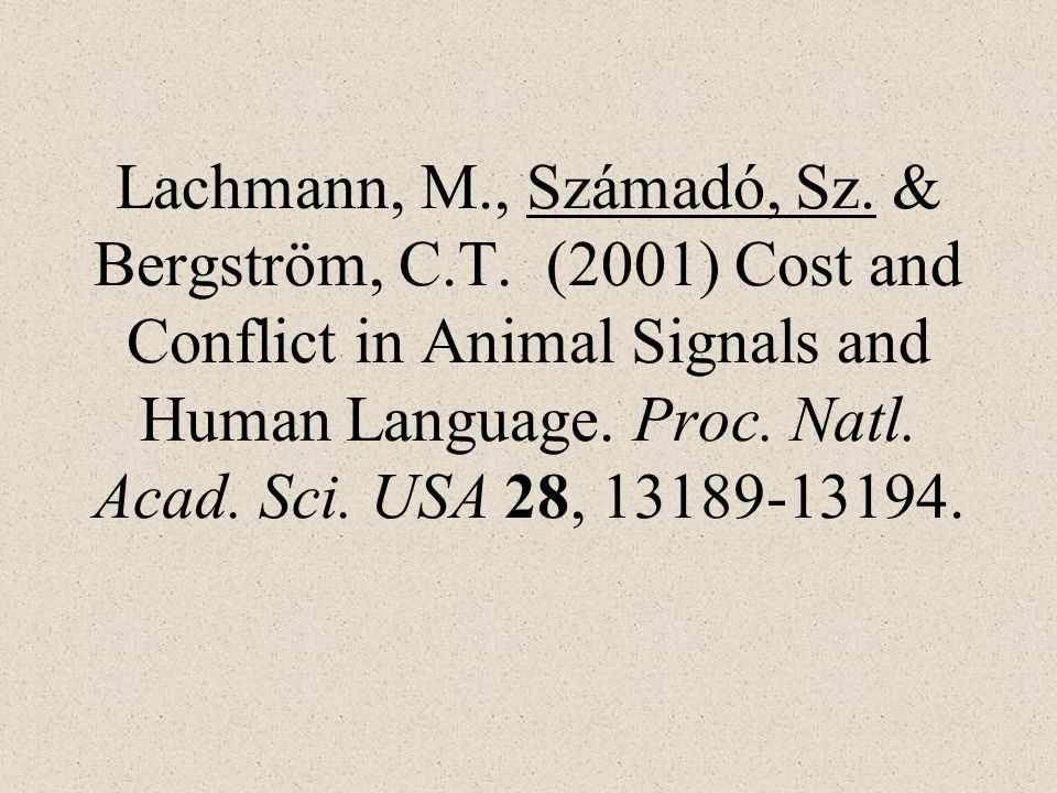 Lachmann, M., Számadó, Sz. & Bergström, C.T. (2001) Cost and Conflict in Animal Signals and Human Language. Proc. Natl. Acad. Sci. USA 28, 13189-13194