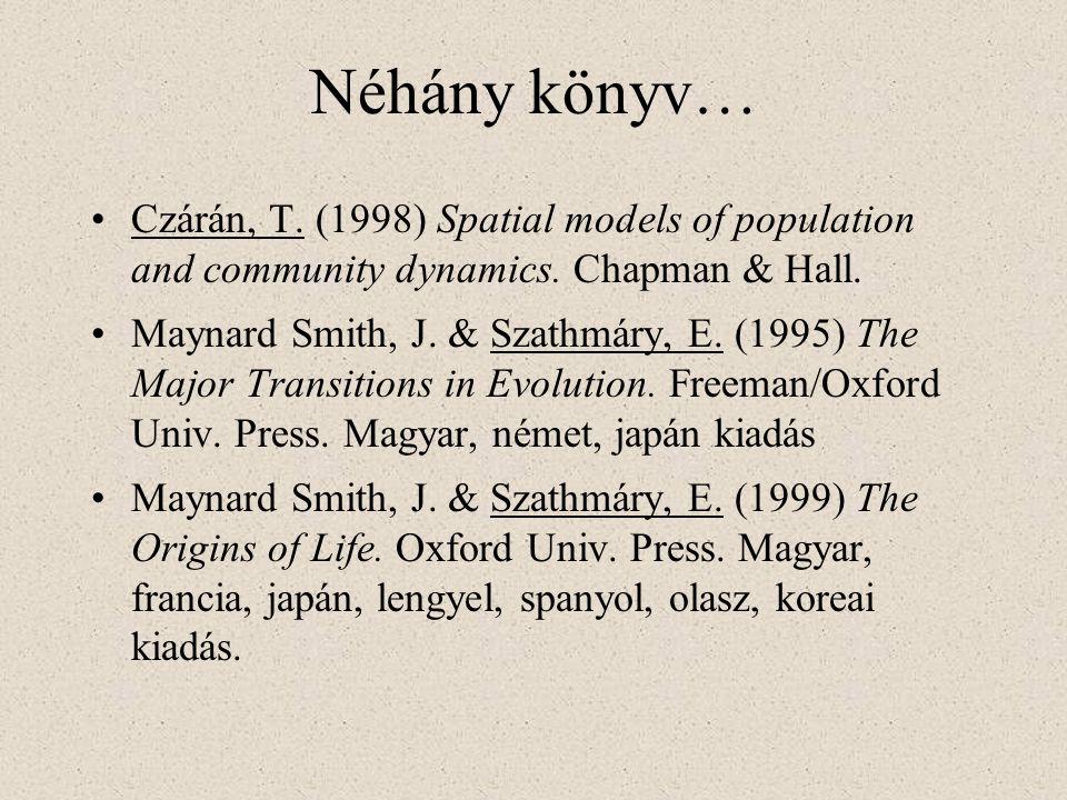 Néhány könyv… Czárán, T. (1998) Spatial models of population and community dynamics. Chapman & Hall. Maynard Smith, J. & Szathmáry, E. (1995) The Majo