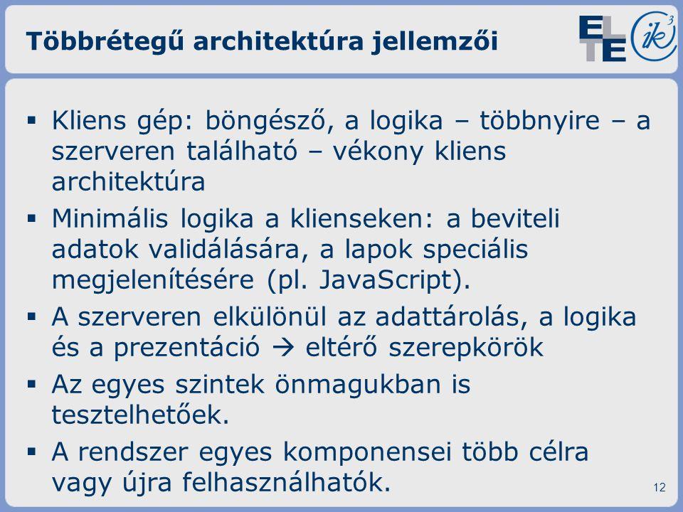 Többrétegű architektúra jellemzői  Kliens gép: böngésző, a logika – többnyire – a szerveren található – vékony kliens architektúra  Minimális logika