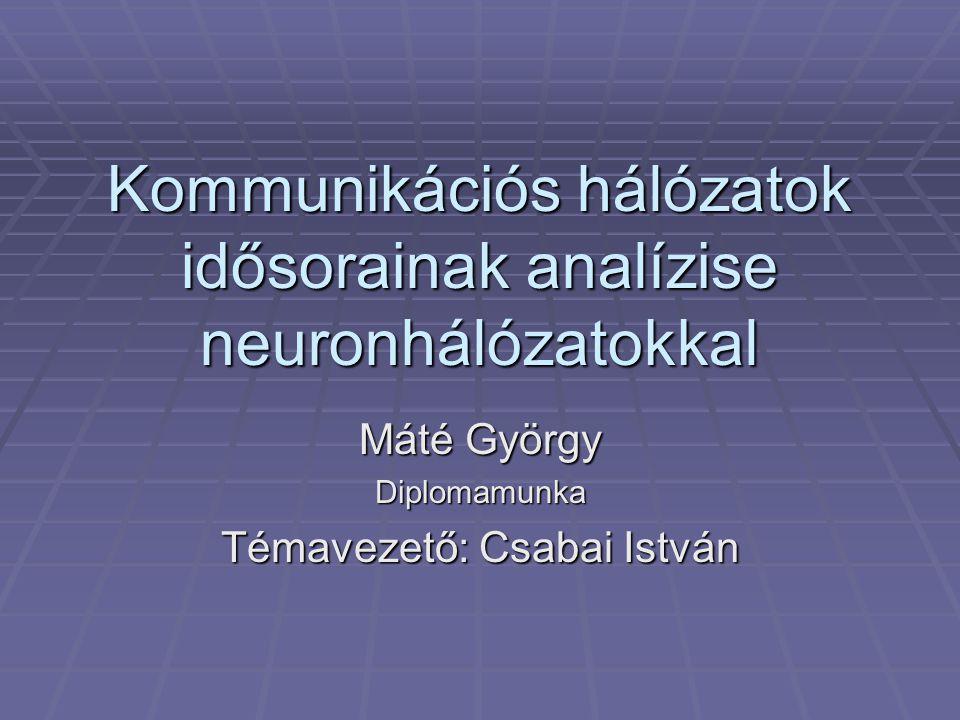 Kommunikációs hálózatok idősorainak analízise neuronhálózatokkal Máté György Diplomamunka Témavezető: Csabai István