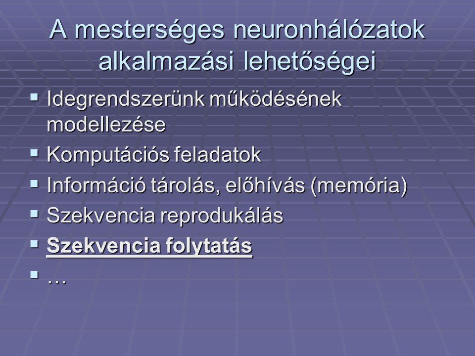 A mesterséges neuronhálózatok alkalmazási lehetőségei  Idegrendszerünk működésének modellezése  Komputációs feladatok  Információ tárolás, előhívás (memória)  Szekvencia reprodukálás  Szekvencia folytatás  …