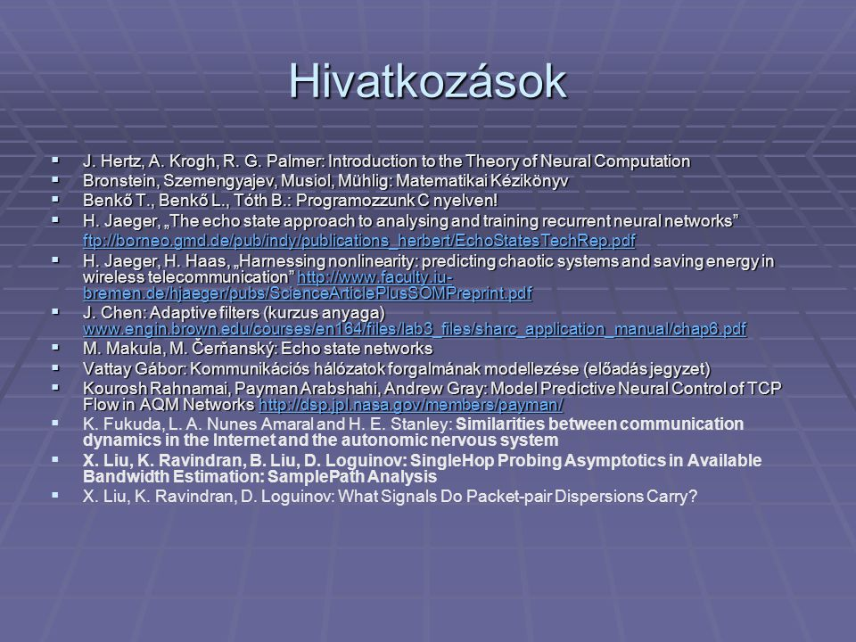 Hivatkozások  J. Hertz, A. Krogh, R. G. Palmer: Introduction to the Theory of Neural Computation  Bronstein, Szemengyajev, Musiol, Mühlig: Matematik