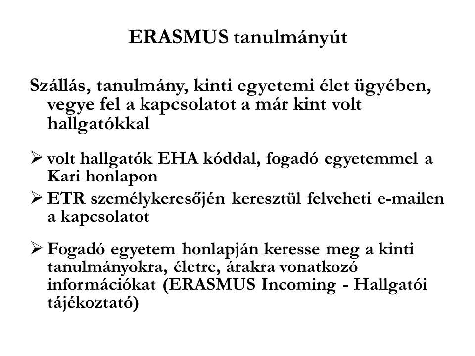 ERASMUS tanulmányút Szállás, tanulmány, kinti egyetemi élet ügyében, vegye fel a kapcsolatot a már kint volt hallgatókkal  volt hallgatók EHA kóddal,