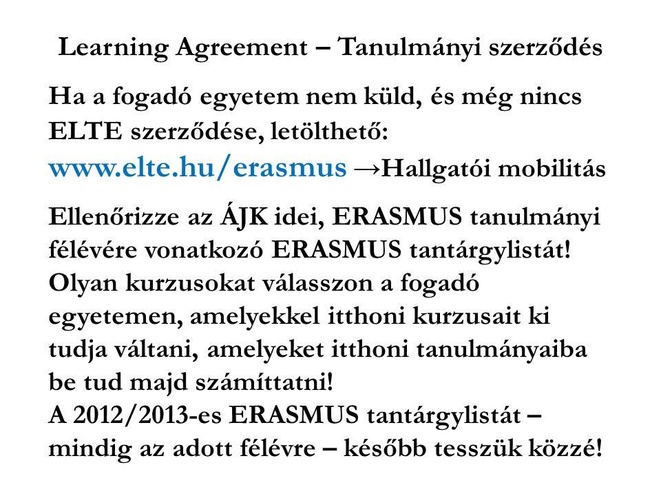 Learning Agreement – Tanulmányi szerződés Ha a fogadó egyetem nem küld, és még nincs ELTE szerződése, letölthető: www.elte.hu/erasmus →Hallgatói mobilitás Ellenőrizze az ÁJK idei, ERASMUS tanulmányi félévére vonatkozó ERASMUS tantárgylistát.