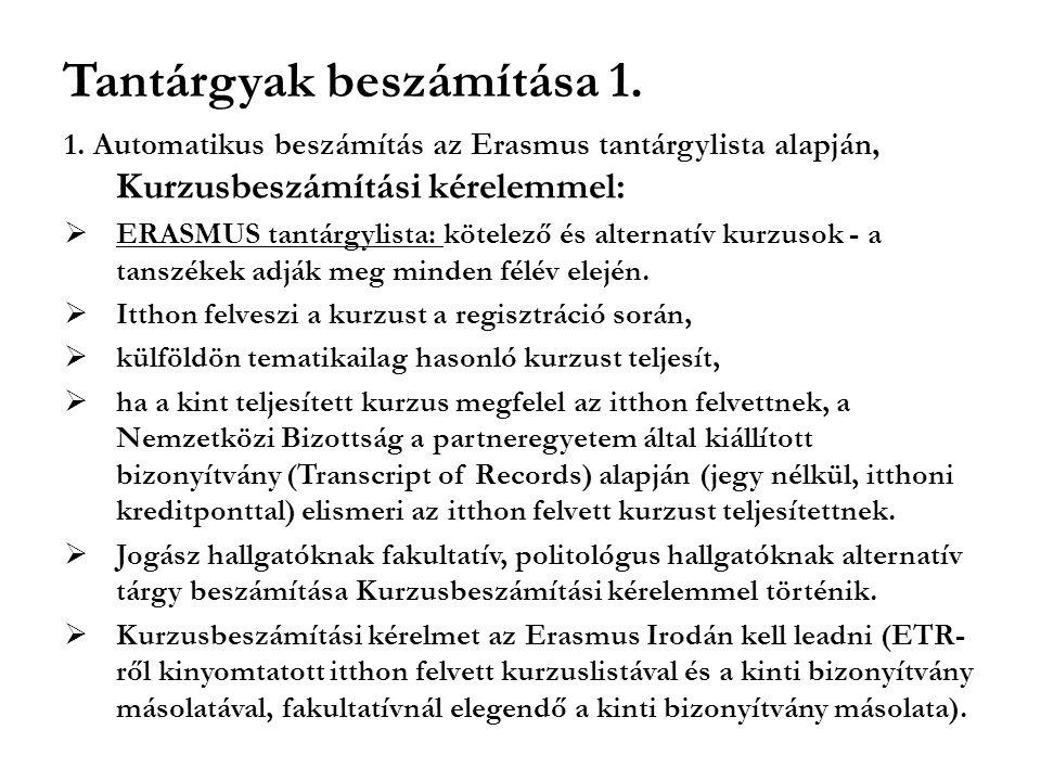 Tantárgyak beszámítása 1. 1. Automatikus beszámítás az Erasmus tantárgylista alapján, Kurzusbeszámítási kérelemmel:  ERASMUS tantárgylista: kötelező