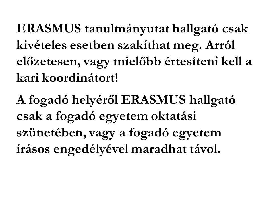 ERASMUS tanulmányutat hallgató csak kivételes esetben szakíthat meg. Arról előzetesen, vagy mielőbb értesíteni kell a kari koordinátort! A fogadó hely