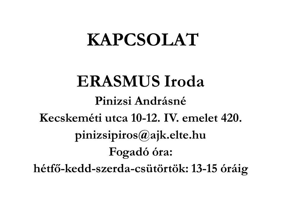 KAPCSOLAT ERASMUS Iroda Pinizsi Andrásné Kecskeméti utca 10-12. IV. emelet 420. pinizsipiros@ajk.elte.hu Fogadó óra: hétfő-kedd-szerda-csütörtök: 13-1