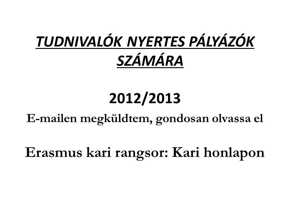 TUDNIVALÓK NYERTES PÁLYÁZÓK SZÁMÁRA 2012/2013 E-mailen megküldtem, gondosan olvassa el Erasmus kari rangsor: Kari honlapon