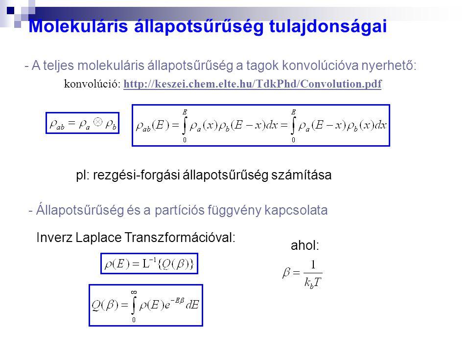 Molekuláris állapotsűrűség tulajdonságai - A teljes molekuláris állapotsűrűség a tagok konvolúcióva nyerhető: konvolúció: http://keszei.chem.elte.hu/TdkPhd/Convolution.pdf http://keszei.chem.elte.hu/TdkPhd/Convolution.pdf - Állapotsűrűség és a partíciós függvény kapcsolata Inverz Laplace Transzformációval: ahol: pl: rezgési-forgási állapotsűrűség számítása