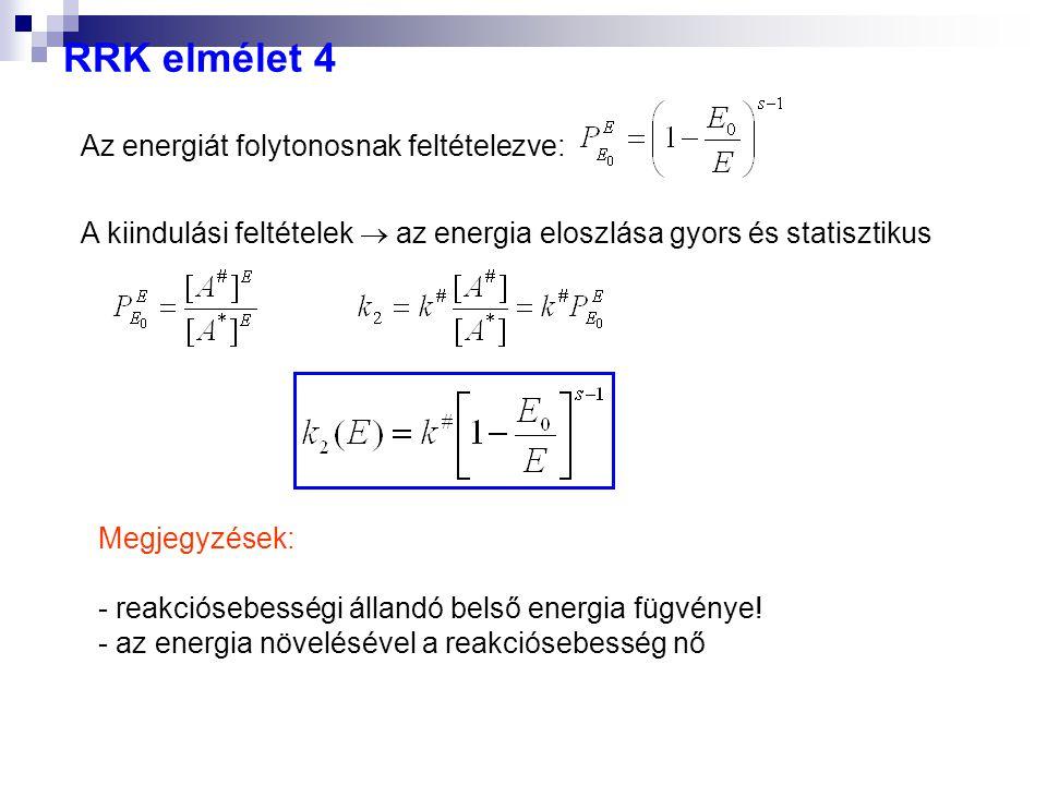 RRK elmélet 4 Megjegyzések: - reakciósebességi állandó belső energia fügvénye! - az energia növelésével a reakciósebesség nő A kiindulási feltételek 