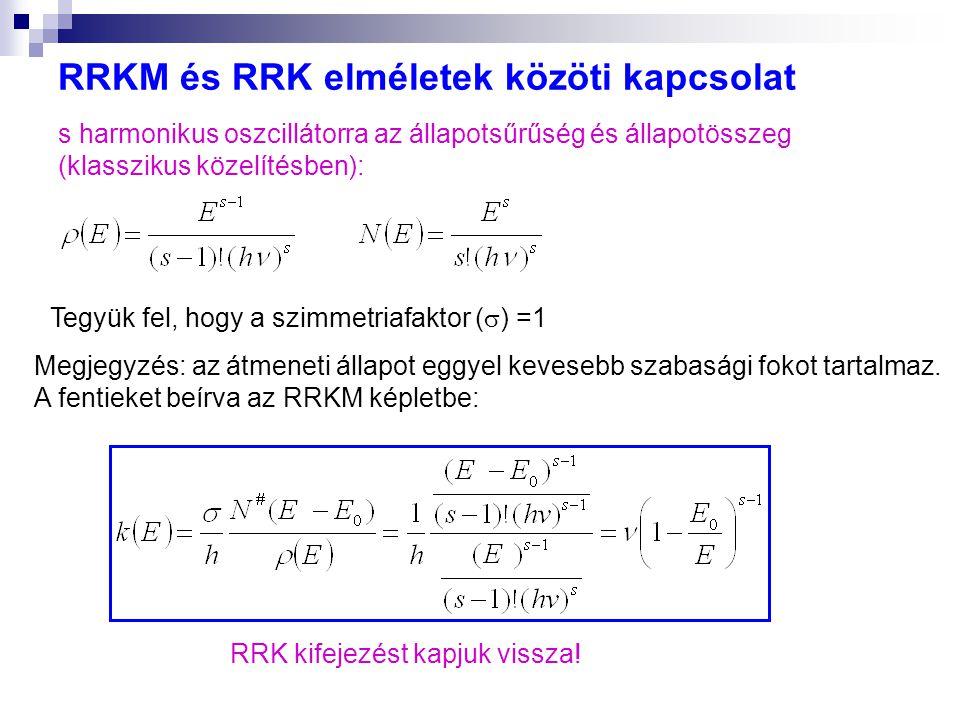 RRKM és RRK elméletek közöti kapcsolat s harmonikus oszcillátorra az állapotsűrűség és állapotösszeg (klasszikus közelítésben): Tegyük fel, hogy a szimmetriafaktor (  ) =1 Megjegyzés: az átmeneti állapot eggyel kevesebb szabasági fokot tartalmaz.